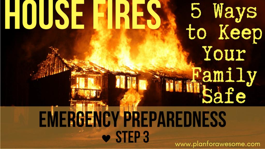 Emergency Preparedness Step 3 - House Fires - 5 Ways to Keep Your Family Safe - www.planforawesome.wpmudev.host