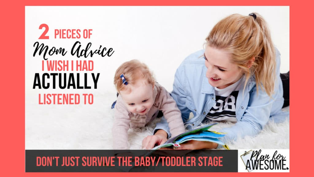2 Pieces of Mom Advice I Wish I Had ACTUALLY Listened To - Don't just SURVIVE the Baby & Toddler Days. Tired of having NOTHING to show for your day as a stay-at-home mom? Change it now. A must-read article