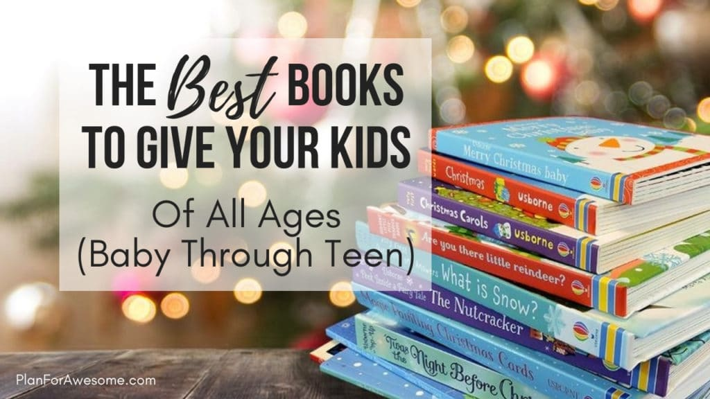 The Best Books to Give Your Kids (of All Ages) For Christmas - From babies to middle-schoolers, hundreds of nonfiction, fiction, activity books, EVERYTHING! PlanForAwesome