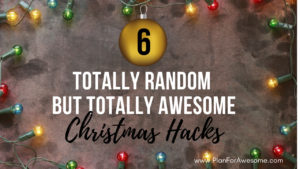 6 Totally Random but Totally Awesome Christmas Hacks - this girl has some awesome ideas for making Christmas less chaotic and more enjoyable. There's a Christmas hack for everyone in this post! PlanForAwesome!