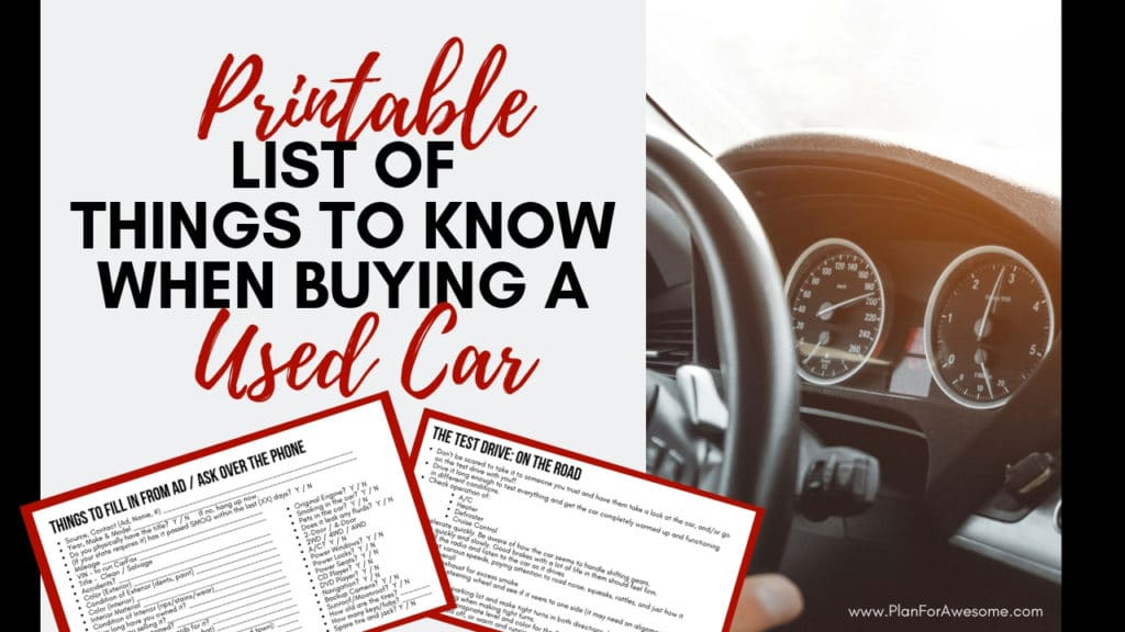 Printable List of Things to Know When Buying a Used Vehicle - What a comprehensive post! This will walk you through all of the things you need to know to buy a used car step-by-step...things to ask on the phone, AND things to look for on a test drive -PlanForAwesome